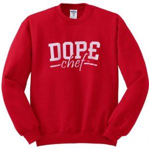 dope chef sweatshirt