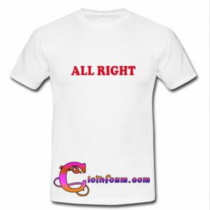 all right t-shirt