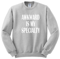 Awkward is my specialty sweatshirt