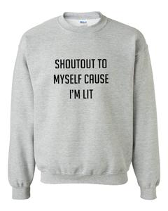 Shoutout To Myself Cause I'm Lit Sweatshirt