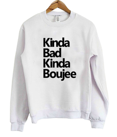 kinda bad kinda boujee sweatshirt