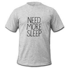 need more sleep T-shirt