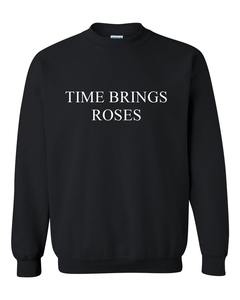 time brings roses sweatshirt