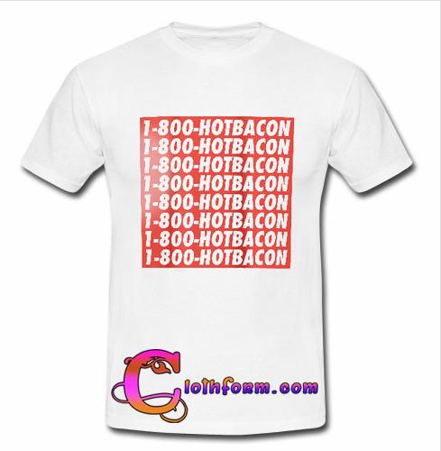 1-800 Hotbacon T-shirt
