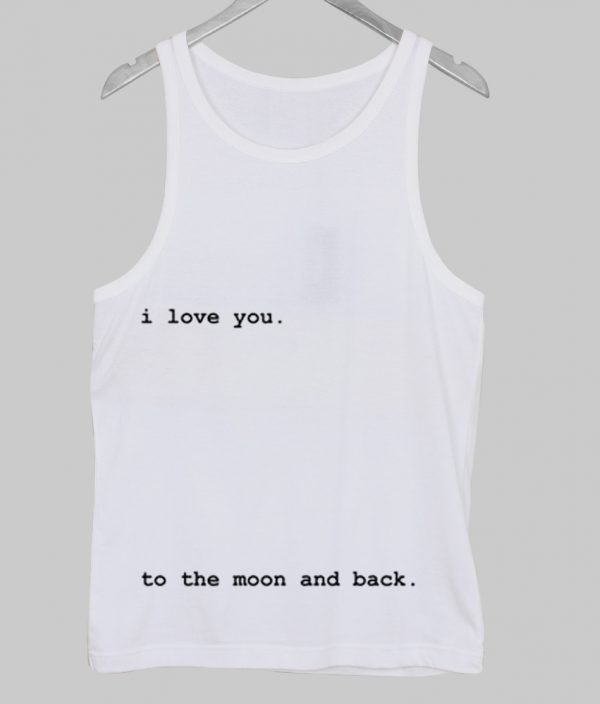 i love you to the moon and back tanktop