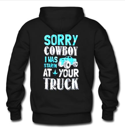 sorry cowboy i was staring at your truck hoodie back