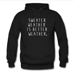 sweater weather is better weather hoodie