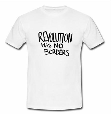 Revolution has no borders T-shirt