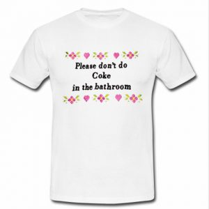 please don't do coke in the bathroom T-shirt