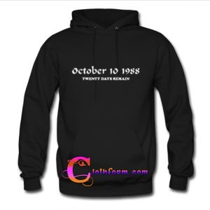 October 10 1988 Twenty Days Remain hoodie