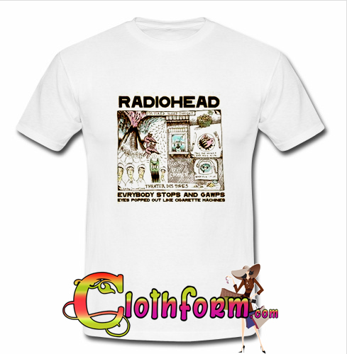 radiohead everybody stops and gawps t shirt