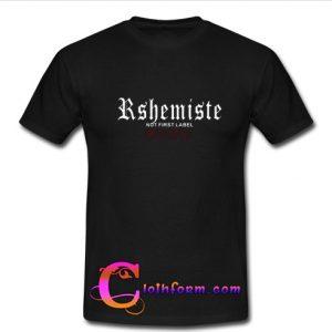 R Shemiste Not First Label T Shirt