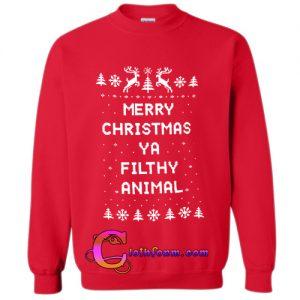 merry christmas ya filthy animal sweatshirts