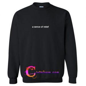 A Sense Of Relief Sweatshirt