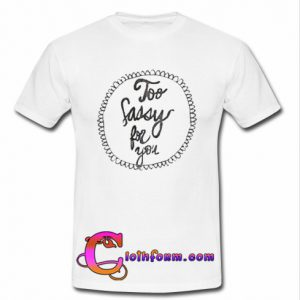 2 sassy 4 you t shirt