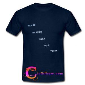 you're braver than you think t shirt