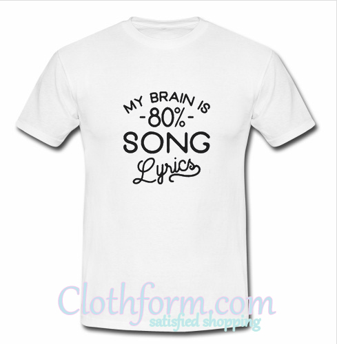 'My Brain is 80% Song Lyrics T Shirt
