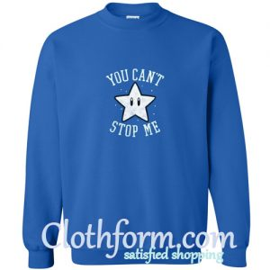 You Can't Stop Me Star Sweatshirt
