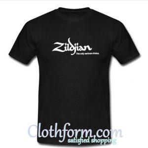 Zildjian The Only Serious Choice T Shirt