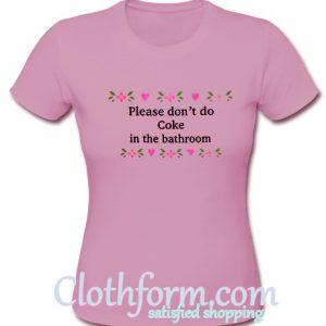 Please Don't Do Coke In The Bathroom T-Shirt