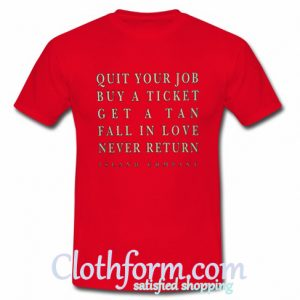 Quit Your Job Buy A Ticket T-Shirt