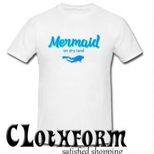Mermaid on dry land T Shirt