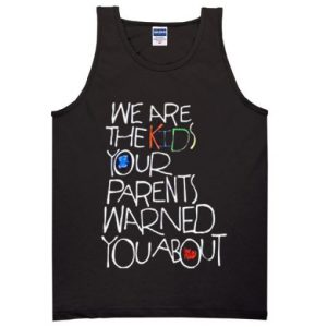 We Are The Kids Your Parent Warned Tanktop