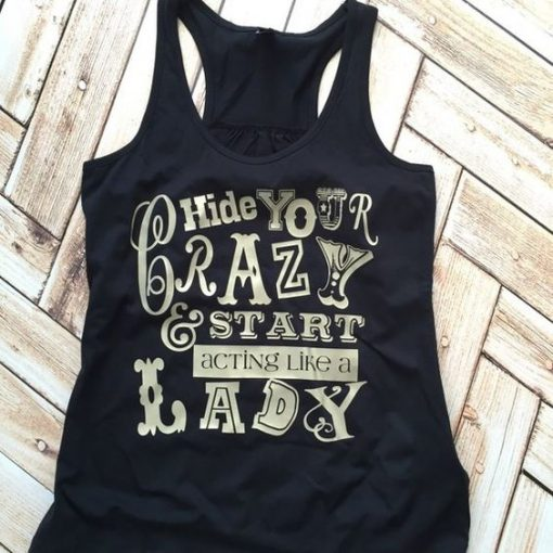 Hide Your Crazy and Start Acting Tank top