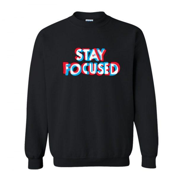 Stay Focused Sweatshirt SN