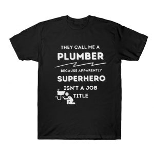 They Call Me A Plumber T Shirt SN